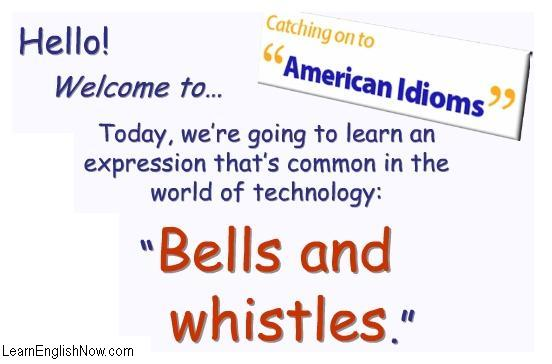 bells and whistles